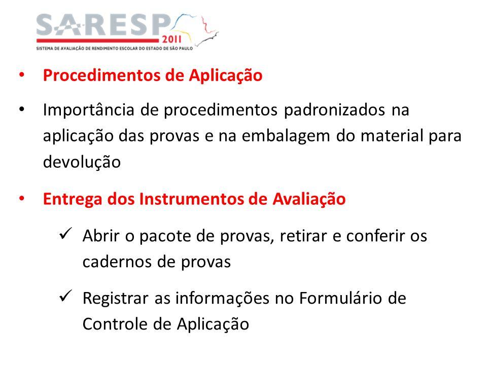 Procedimentos de Aplicação Importância de procedimentos padronizados na aplicação das provas e na embalagem do material para devolução Entrega dos Ins