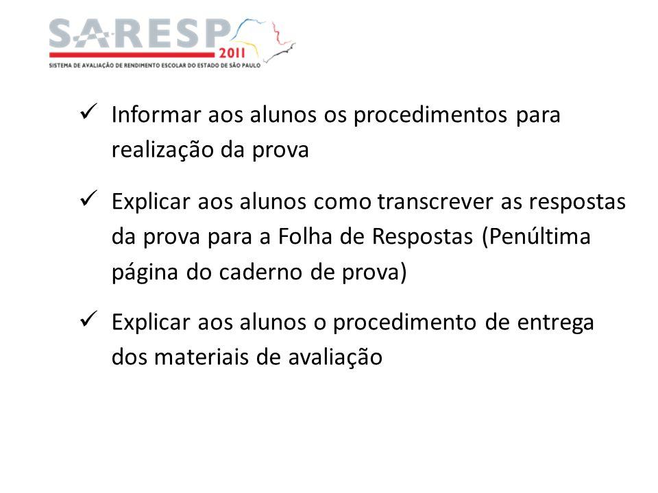 Informar aos alunos os procedimentos para realização da prova Explicar aos alunos como transcrever as respostas da prova para a Folha de Respostas (Pe