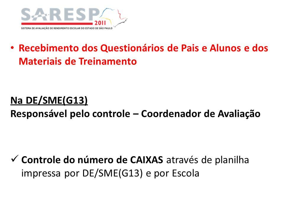 Recebimento dos Materiais de Aplicação (cadernos de provas e instrumentos de controle) NA DE/SME(G13) Responsáveis pelo controle – Coordenador de Avaliação e Agente VUNESP Controle do número de CAIXAS através da leitura de código de barras e de planilha impressa por DE/SME(G13) e por Escola (utilização de notebook com base de dados da DE/SME- G13)
