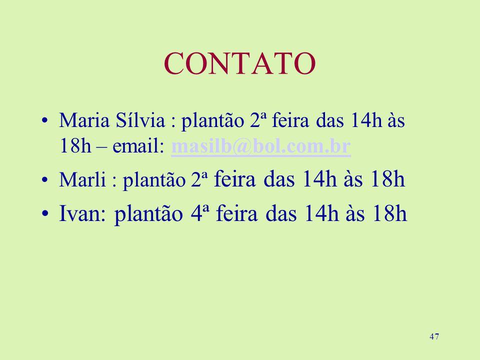 47 CONTATO Maria Sílvia : plantão 2ª feira das 14h às 18h – email: masilb@bol.com.brmasilb@bol.com.br Marli : plantão 2ª feira das 14h às 18h Ivan: plantão 4ª feira das 14h às 18h