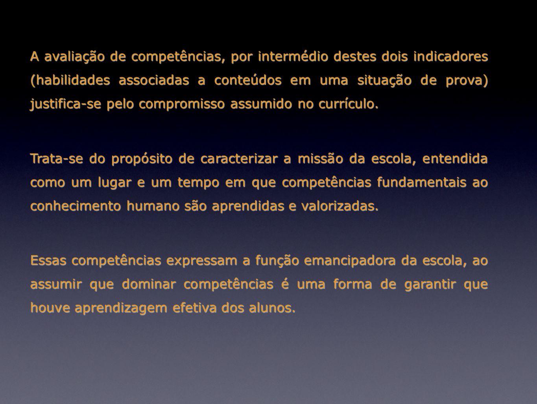 A avaliação de competências, por intermédio destes dois indicadores (habilidades associadas a conteúdos em uma situação de prova) justifica-se pelo co