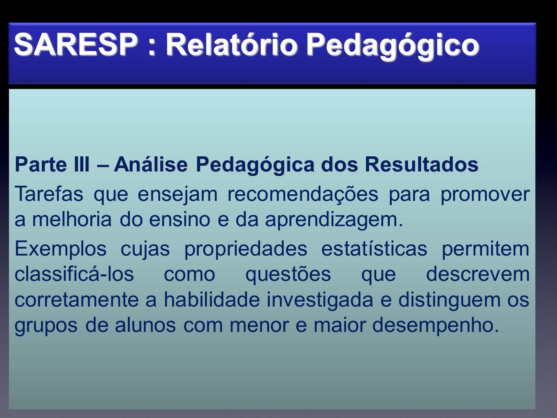 SARESP : Relatório Pedagógico Parte III – Análise Pedagógica dos Resultados Tarefas que ensejam recomendações para promover a melhoria do ensino e da