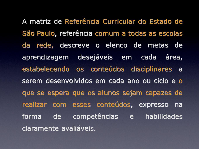 A matriz de Referência Curricular do Estado de São Paulo, referência comum a todas as escolas da rede, descreve o elenco de metas de aprendizagem dese