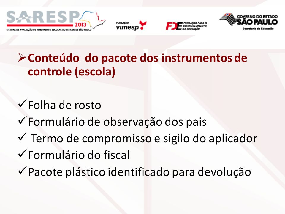 Conteúdo do pacote dos instrumentos de controle (escola) Folha de rosto Formulário de observação dos pais Termo de compromisso e sigilo do aplicador F