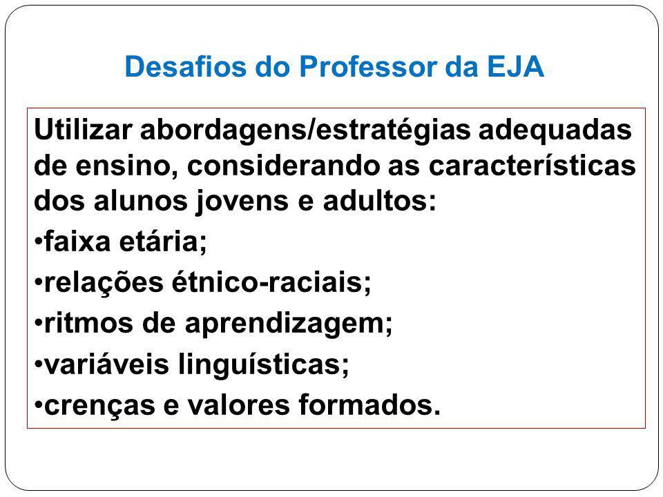 16 Desafios do Professor da EJA Utilizar abordagens/estratégias adequadas de ensino, considerando as características dos alunos jovens e adultos: faix