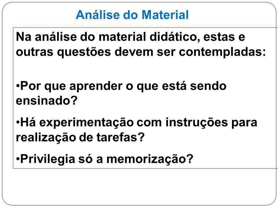 19 Análise do Material Na análise do material didático, estas e outras questões devem ser contempladas: Por que aprender o que está sendo ensinado? Há