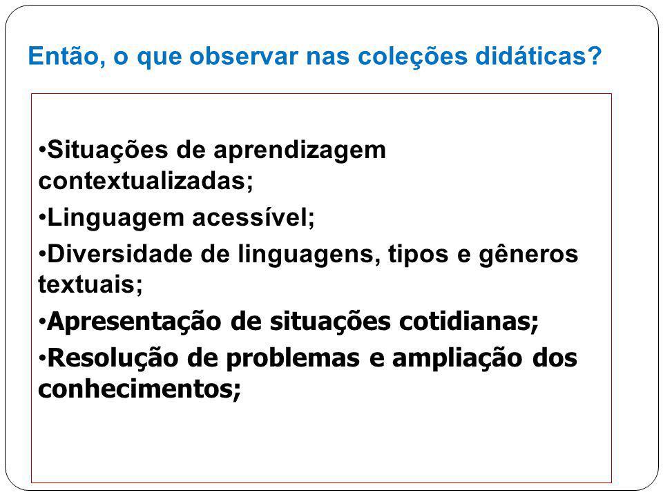 21 Situações de aprendizagem contextualizadas; Linguagem acessível; Diversidade de linguagens, tipos e gêneros textuais; Apresentação de situações cot