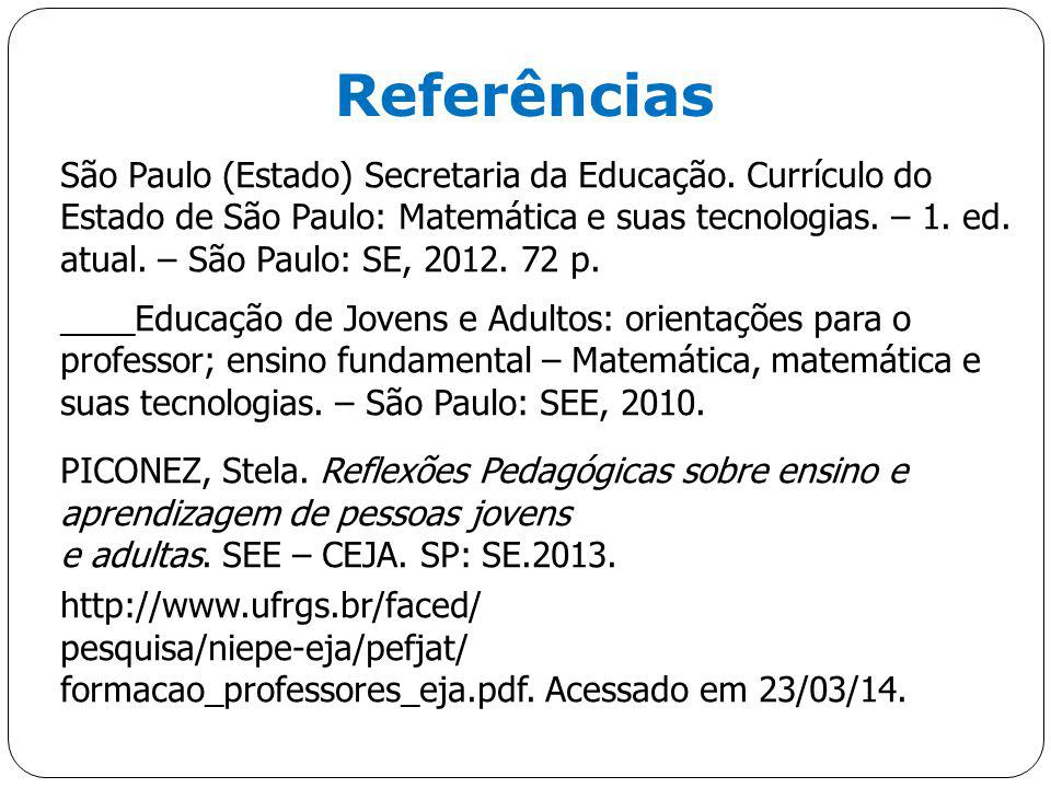 São Paulo (Estado) Secretaria da Educação. Currículo do Estado de São Paulo: Matemática e suas tecnologias. – 1. ed. atual. – São Paulo: SE, 2012. 72