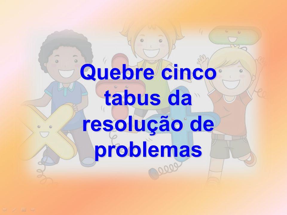 Quebre cinco tabus da resolução de problemas