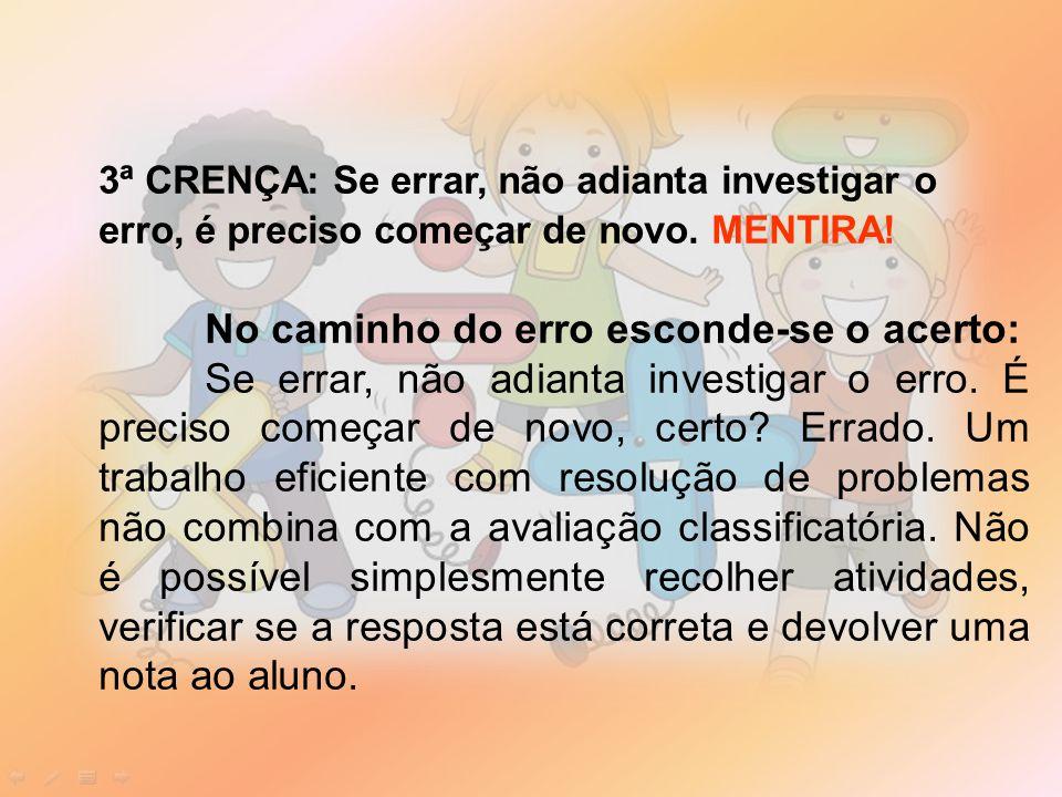 3ª CRENÇA: Se errar, não adianta investigar o erro, é preciso começar de novo.