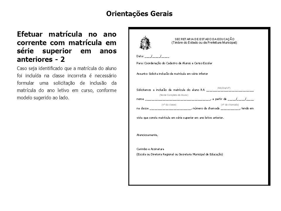 Orientações Gerais Efetuar matrícula no ano corrente com matrícula em série superior em anos anteriores - 2 Caso seja identificado que a matrícula do