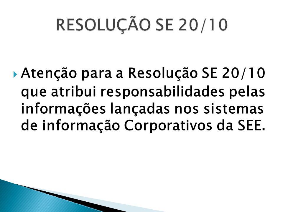 Atenção para a Resolução SE 20/10 que atribui responsabilidades pelas informações lançadas nos sistemas de informação Corporativos da SEE.