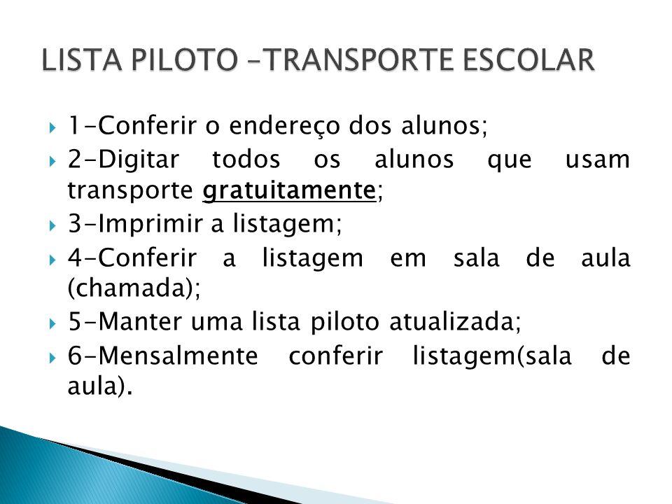 1-Conferir o endereço dos alunos; 2-Digitar todos os alunos que usam transporte gratuitamente; 3-Imprimir a listagem; 4-Conferir a listagem em sala de