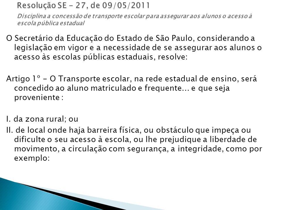 O Secretário da Educação do Estado de São Paulo, considerando a legislação em vigor e a necessidade de se assegurar aos alunos o acesso às escolas púb