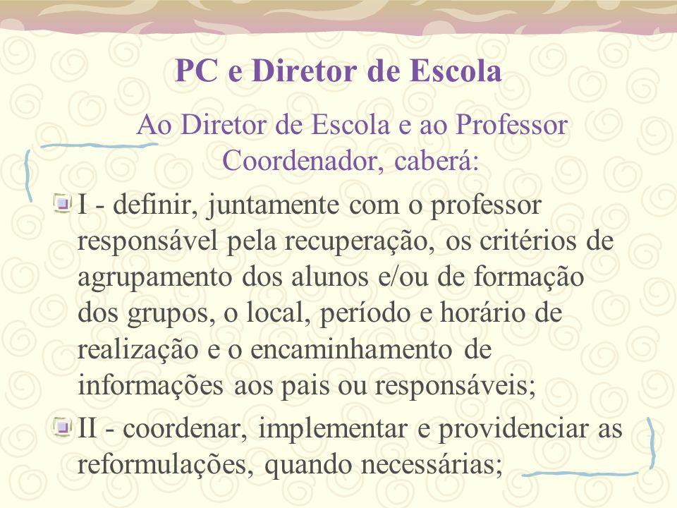 PC e Diretor de Escola Ao Diretor de Escola e ao Professor Coordenador, caberá: I - definir, juntamente com o professor responsável pela recuperação,