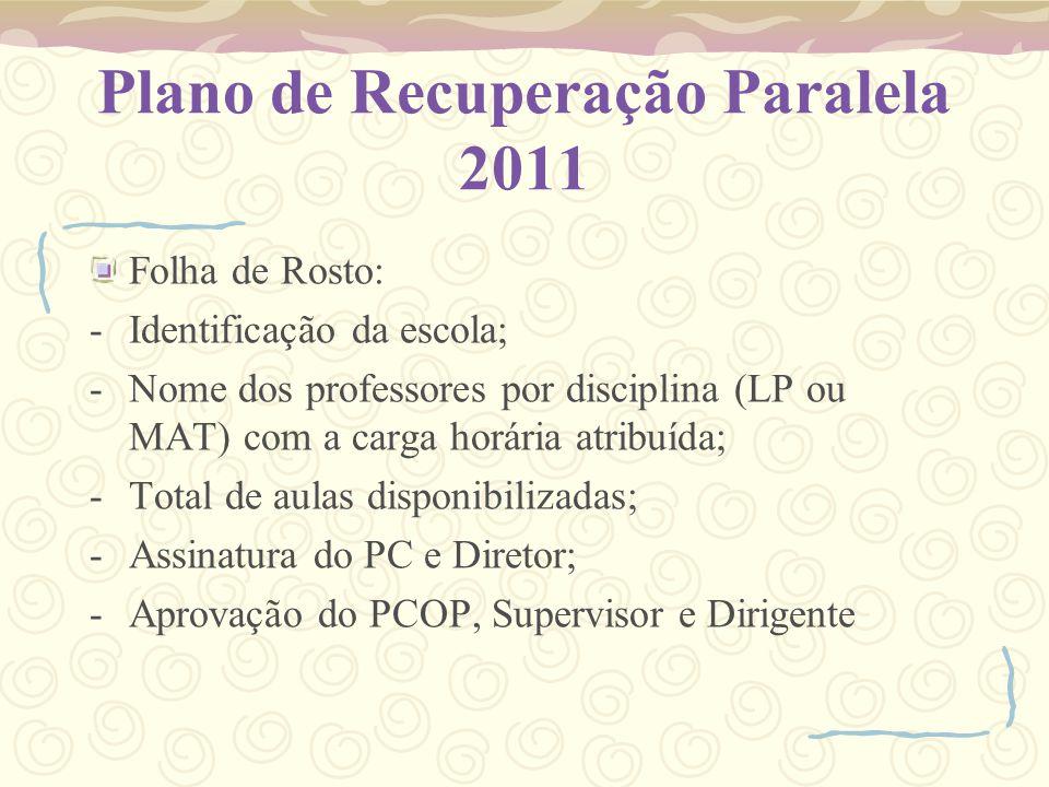 Plano de Recuperação Paralela 2011 Folha de Rosto: -Identificação da escola; -Nome dos professores por disciplina (LP ou MAT) com a carga horária atri
