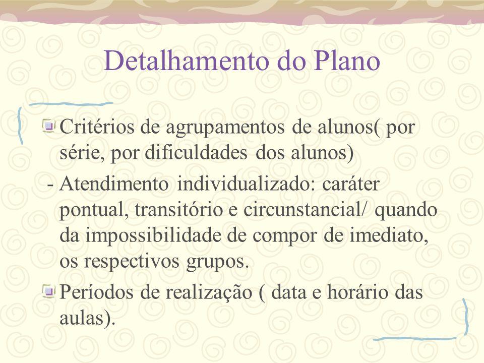 Detalhamento do Plano Critérios de agrupamentos de alunos( por série, por dificuldades dos alunos) - Atendimento individualizado: caráter pontual, tra