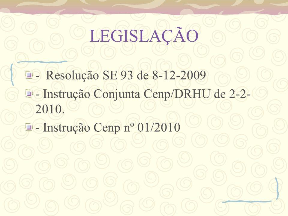 LEGISLAÇÃO - Resolução SE 93 de 8-12-2009 - Instrução Conjunta Cenp/DRHU de 2-2- 2010. - Instrução Cenp nº 01/2010