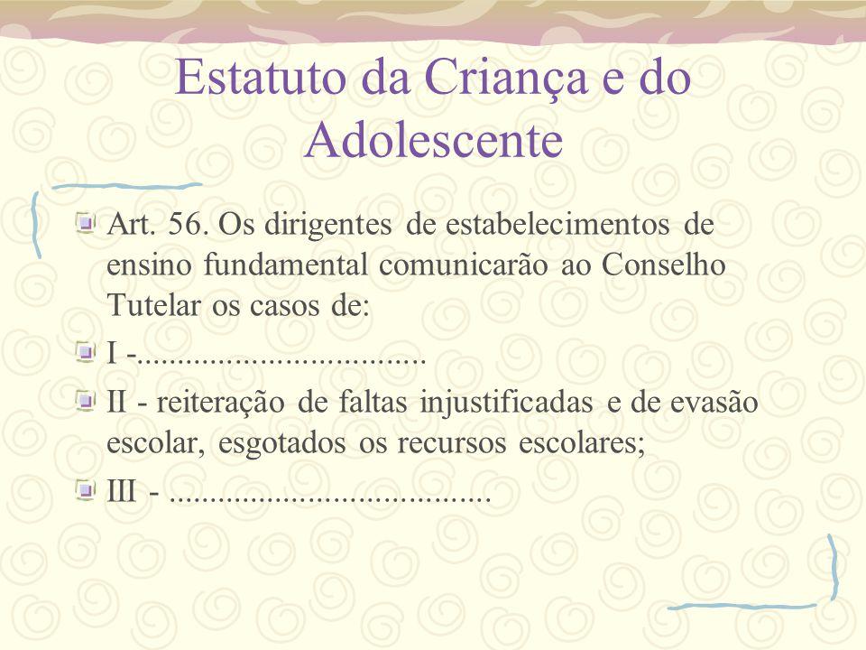 Estatuto da Criança e do Adolescente Art. 56. Os dirigentes de estabelecimentos de ensino fundamental comunicarão ao Conselho Tutelar os casos de: I -