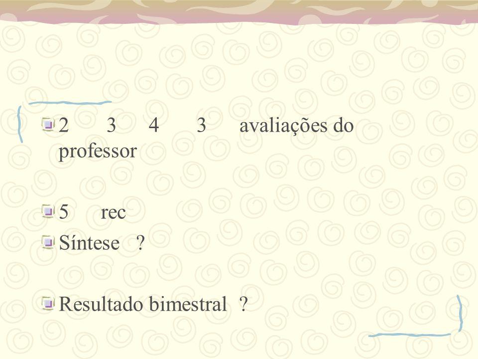 2 3 4 3 avaliações do professor 5 rec Síntese ? Resultado bimestral ?