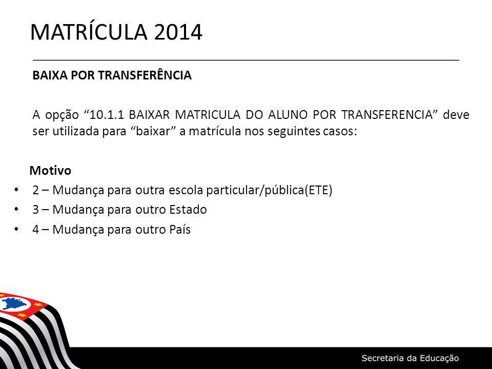 MATRÍCULA 2014 BAIXA POR TRANSFERÊNCIA A opção 10.1.1 BAIXAR MATRICULA DO ALUNO POR TRANSFERENCIA deve ser utilizada para baixar a matrícula nos segui