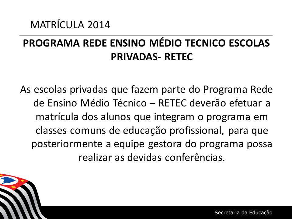 MATRÍCULA 2014 PROGRAMA REDE ENSINO MÉDIO TECNICO ESCOLAS PRIVADAS- RETEC As escolas privadas que fazem parte do Programa Rede de Ensino Médio Técnico