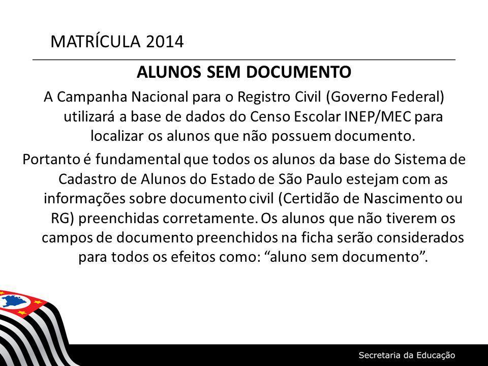 MATRÍCULA 2014 ALUNOS SEM DOCUMENTO A Campanha Nacional para o Registro Civil (Governo Federal) utilizará a base de dados do Censo Escolar INEP/MEC pa