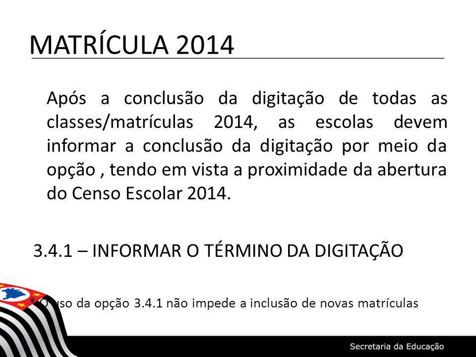MATRÍCULA 2014 Após a conclusão da digitação de todas as classes/matrículas 2014, as escolas devem informar a conclusão da digitação por meio da opção