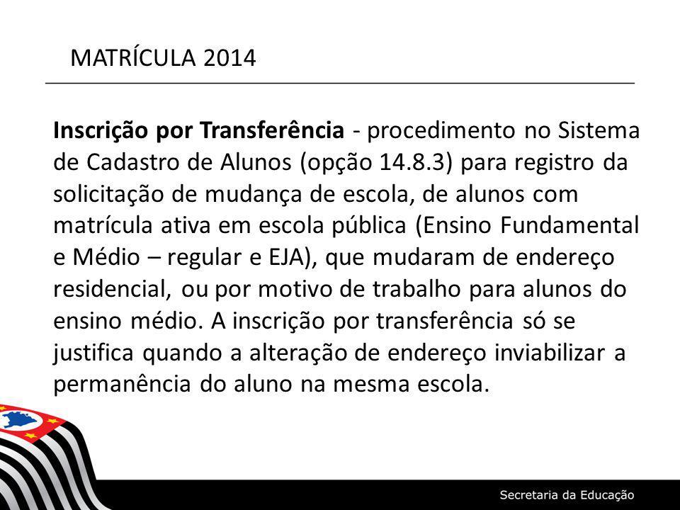 MATRÍCULA 2014 Inscrição por Transferência - procedimento no Sistema de Cadastro de Alunos (opção 14.8.3) para registro da solicitação de mudança de e