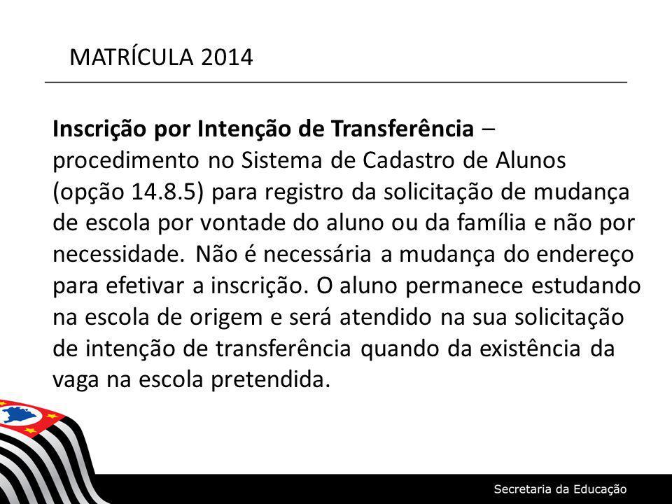 MATRÍCULA 2014 Inscrição por Intenção de Transferência – procedimento no Sistema de Cadastro de Alunos (opção 14.8.5) para registro da solicitação de