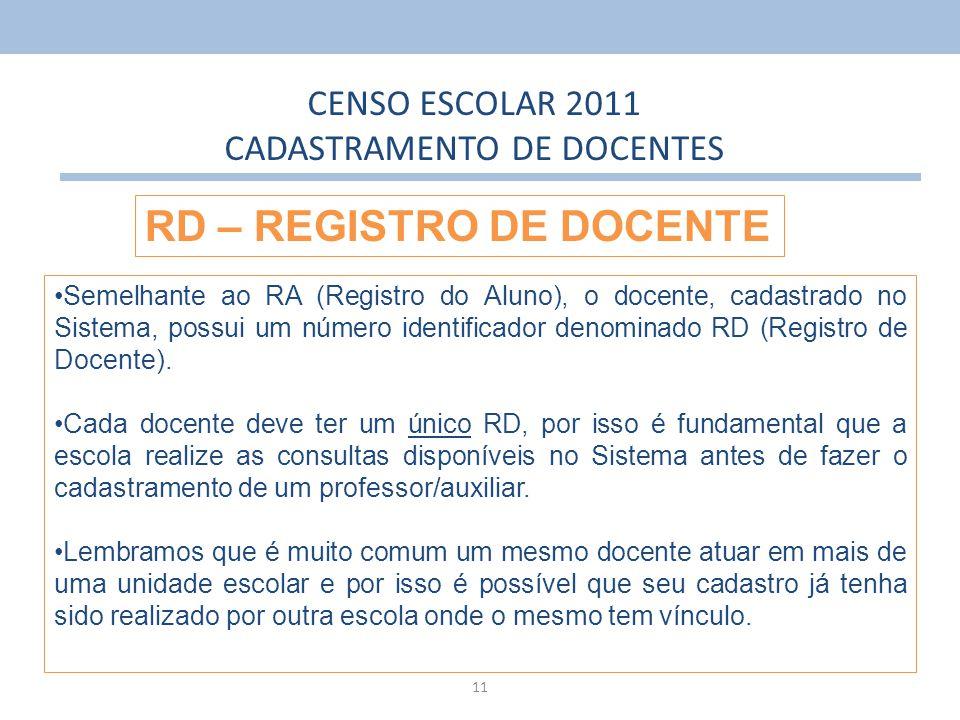 11 Semelhante ao RA (Registro do Aluno), o docente, cadastrado no Sistema, possui um número identificador denominado RD (Registro de Docente). Cada do
