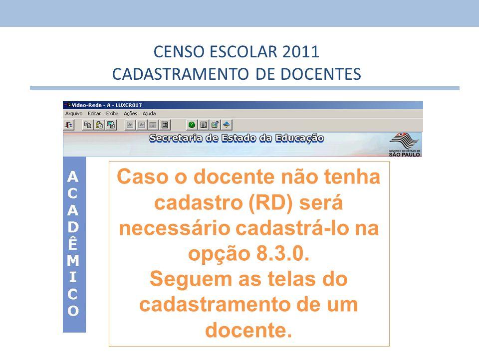 14 CENSO ESCOLAR 2011 CADASTRAMENTO DE DOCENTES Caso o docente não tenha cadastro (RD) será necessário cadastrá-lo na opção 8.3.0. Seguem as telas do