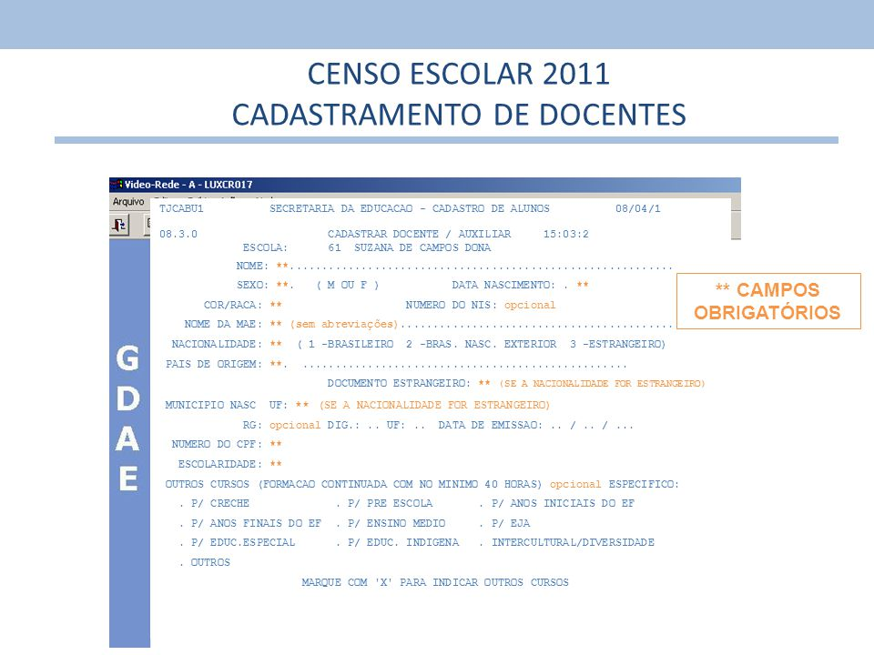 15 TJCABU1 SECRETARIA DA EDUCACAO - CADASTRO DE ALUNOS 08/04/1 08.3.0 CADASTRAR DOCENTE / AUXILIAR 15:03:2 ESCOLA: 61 SUZANA DE CAMPOS DONA NOME: **..