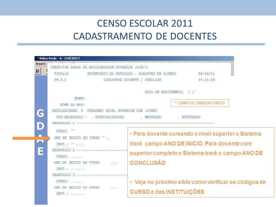 16 CONSULTAR DADOS DA ESCOLARIDADE SUPERIOR (S/N)?: TJCALL0 SECRETARIA DA EDUCACAO - CADASTRO DE ALUNOS 08/04/11 08.3.1 CADASTRAR DOCENTE / AUXILIAR 1