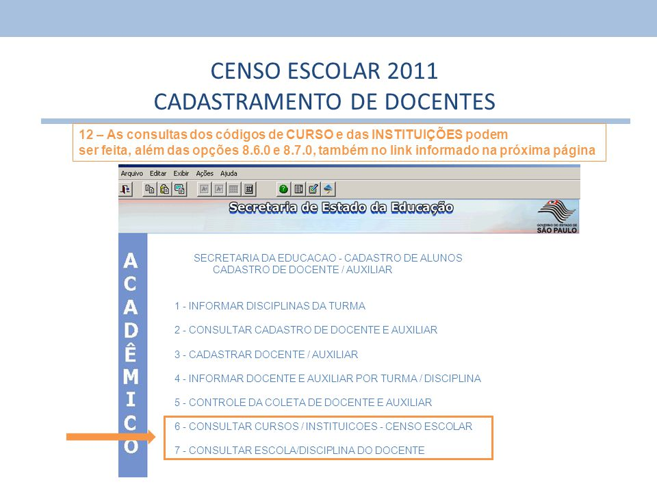 17 CENSO ESCOLAR 2011 CADASTRAMENTO DE DOCENTES 12 – As consultas dos códigos de CURSO e das INSTITUIÇÕES podem ser feita, além das opções 8.6.0 e 8.7