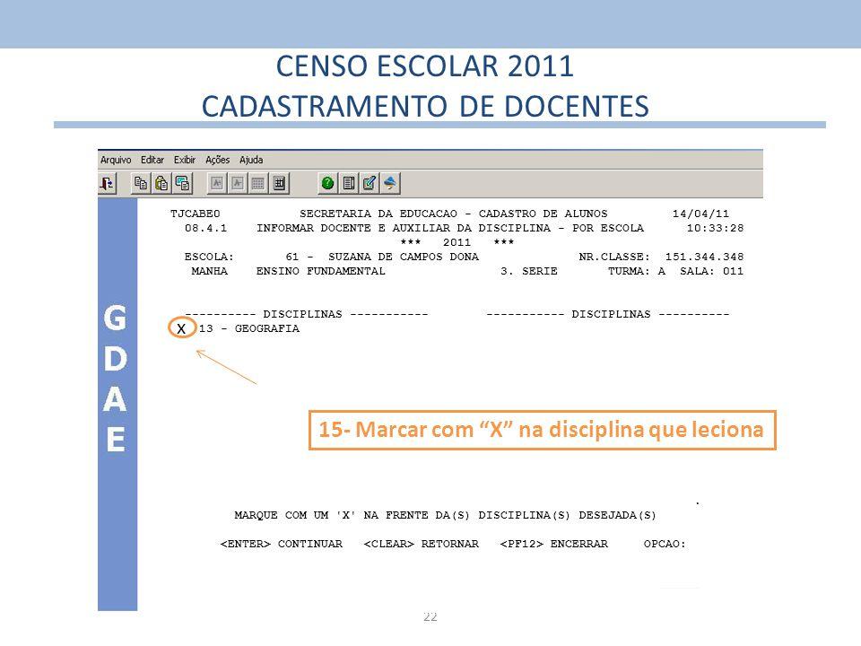 22 CENSO ESCOLAR 2011 CADASTRAMENTO DE DOCENTES TJCABE0 SECRETARIA DA EDUCACAO - CADASTRO DE ALUNOS 14/04/11 08.4.1 INFORMAR DOCENTE E AUXILIAR DA DIS