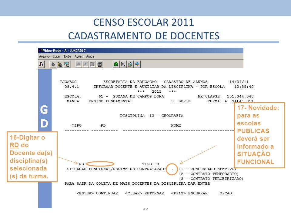 23 CENSO ESCOLAR 2011 CADASTRAMENTO DE DOCENTES TJCABG0 SECRETARIA DA EDUCACAO - CADASTRO DE ALUNOS 14/04/11 08.4.1 INFORMAR DOCENTE E AUXILIAR DA DIS