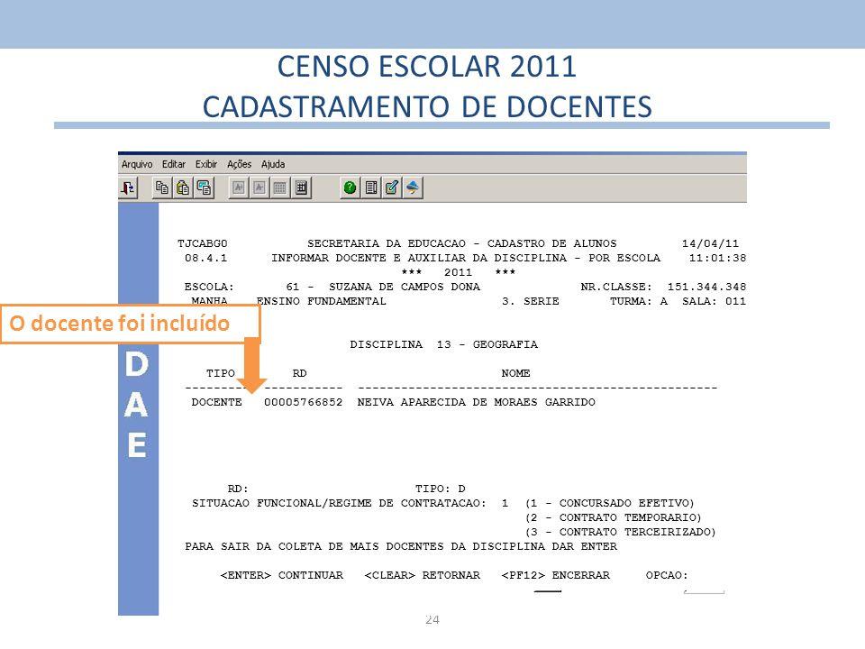 24 CENSO ESCOLAR 2011 CADASTRAMENTO DE DOCENTES TJCABG0 SECRETARIA DA EDUCACAO - CADASTRO DE ALUNOS 14/04/11 08.4.1 INFORMAR DOCENTE E AUXILIAR DA DIS