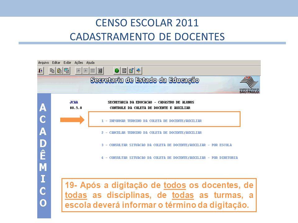 26 19- Após a digitação de todos os docentes, de todas as disciplinas, de todas as turmas, a escola deverá informar o término da digitação. CENSO ESCO