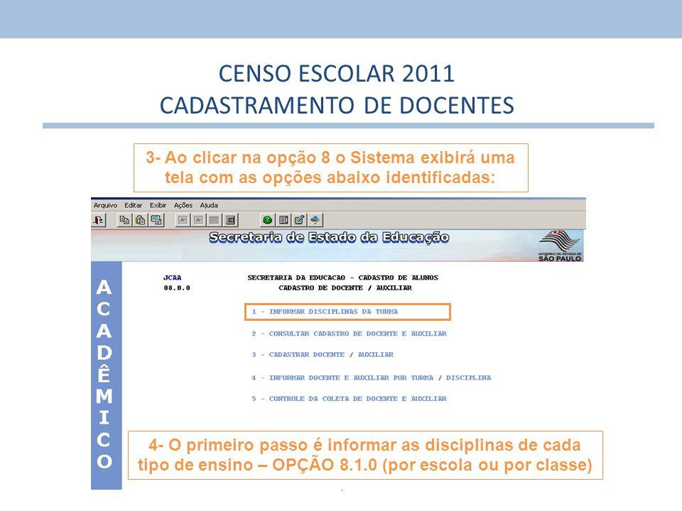 4 3- Ao clicar na opção 8 o Sistema exibirá uma tela com as opções abaixo identificadas: CENSO ESCOLAR 2011 CADASTRAMENTO DE DOCENTES 4- O primeiro pa