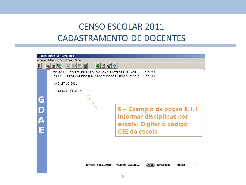 17 CENSO ESCOLAR 2011 CADASTRAMENTO DE DOCENTES 12 – As consultas dos códigos de CURSO e das INSTITUIÇÕES podem ser feita, além das opções 8.6.0 e 8.7.0, também no link informado na próxima página SECRETARIA DA EDUCACAO - CADASTRO DE ALUNOS CADASTRO DE DOCENTE / AUXILIAR 1 - INFORMAR DISCIPLINAS DA TURMA 2 - CONSULTAR CADASTRO DE DOCENTE E AUXILIAR 3 - CADASTRAR DOCENTE / AUXILIAR 4 - INFORMAR DOCENTE E AUXILIAR POR TURMA / DISCIPLINA 5 - CONTROLE DA COLETA DE DOCENTE E AUXILIAR 6 - CONSULTAR CURSOS / INSTITUICOES - CENSO ESCOLAR 7 - CONSULTAR ESCOLA/DISCIPLINA DO DOCENTE