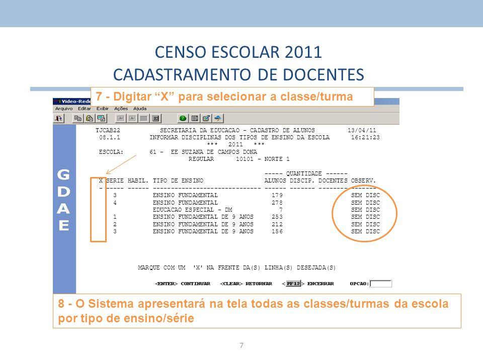 7 8 - O Sistema apresentará na tela todas as classes/turmas da escola por tipo de ensino/série CENSO ESCOLAR 2011 CADASTRAMENTO DE DOCENTES TJCAB22 SE