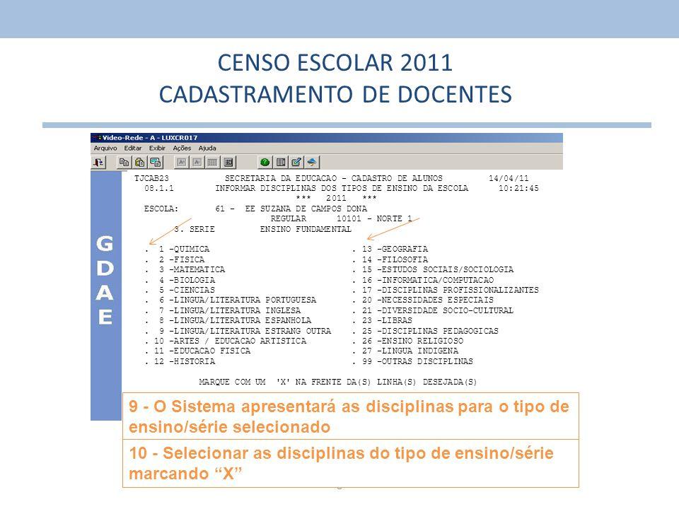 8 CENSO ESCOLAR 2011 CADASTRAMENTO DE DOCENTES TJCAB23 SECRETARIA DA EDUCACAO - CADASTRO DE ALUNOS 14/04/11 08.1.1 INFORMAR DISCIPLINAS DOS TIPOS DE E