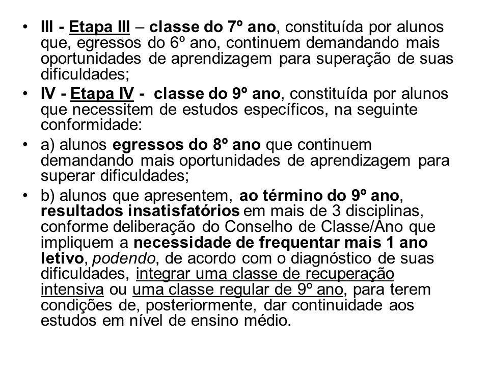 III - Etapa III – classe do 7º ano, constituída por alunos que, egressos do 6º ano, continuem demandando mais oportunidades de aprendizagem para super