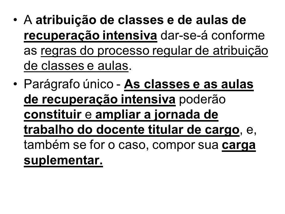 A atribuição de classes e de aulas de recuperação intensiva dar-se-á conforme as regras do processo regular de atribuição de classes e aulas. Parágraf