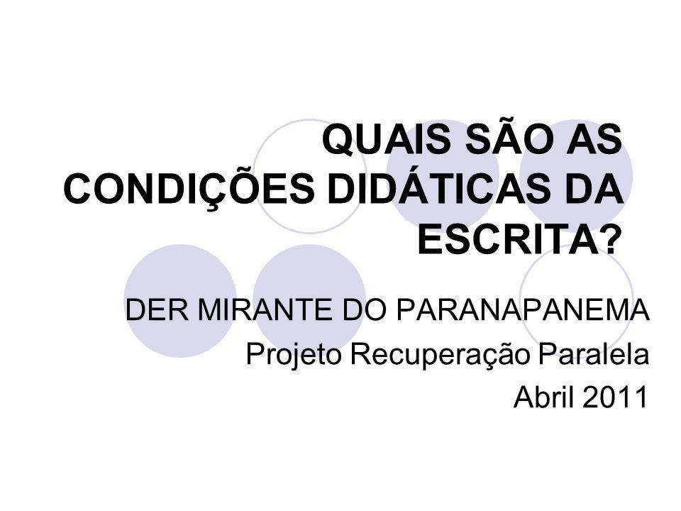 QUAIS SÃO AS CONDIÇÕES DIDÁTICAS DA ESCRITA? DER MIRANTE DO PARANAPANEMA Projeto Recuperação Paralela Abril 2011