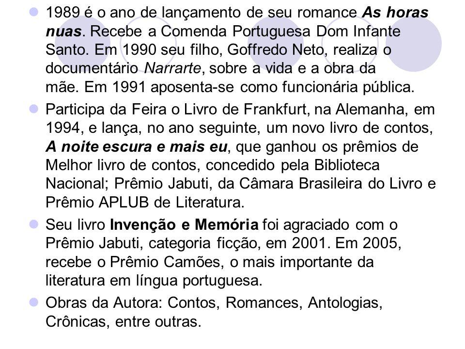 1989 é o ano de lançamento de seu romance As horas nuas. Recebe a Comenda Portuguesa Dom Infante Santo. Em 1990 seu filho, Goffredo Neto, realiza o do