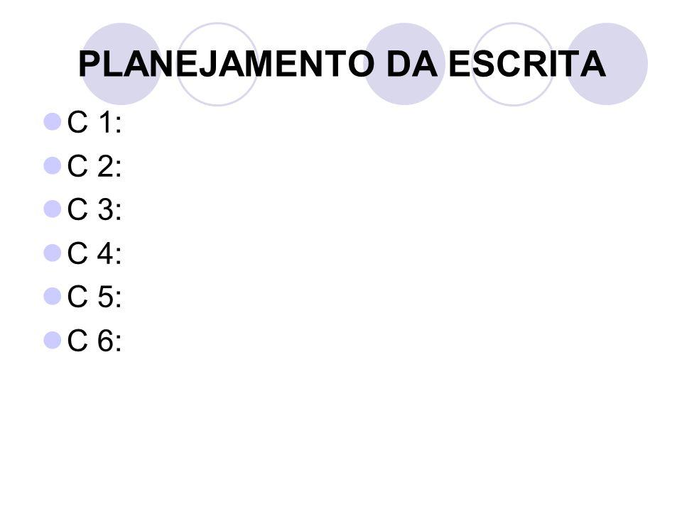 PLANEJAMENTO DA ESCRITA C 1: C 2: C 3: C 4: C 5: C 6:
