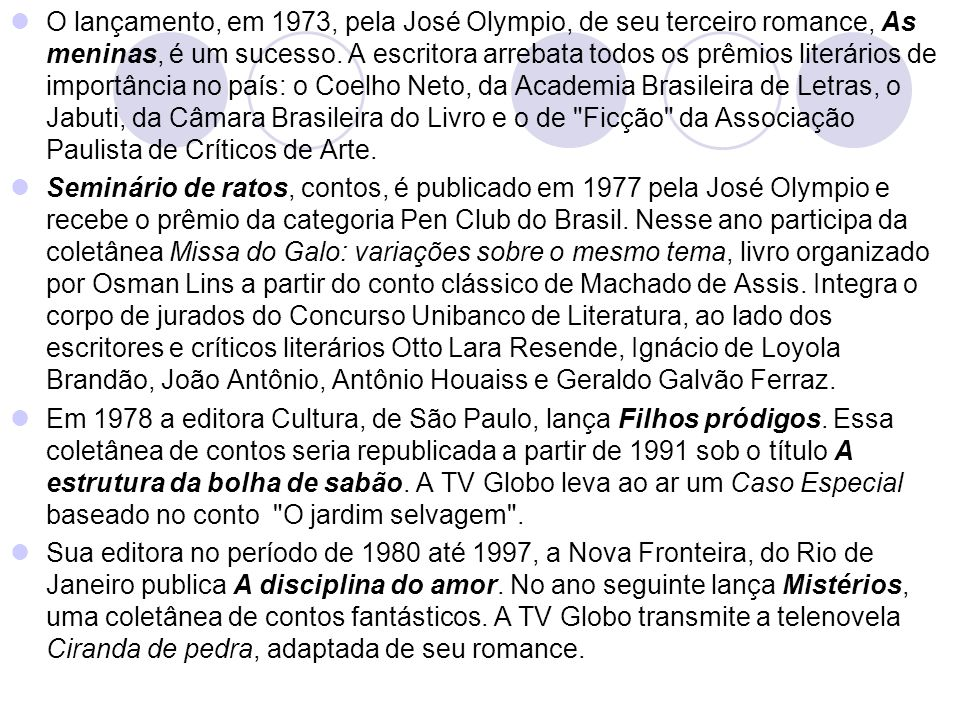 O lançamento, em 1973, pela José Olympio, de seu terceiro romance, As meninas, é um sucesso. A escritora arrebata todos os prêmios literários de impor
