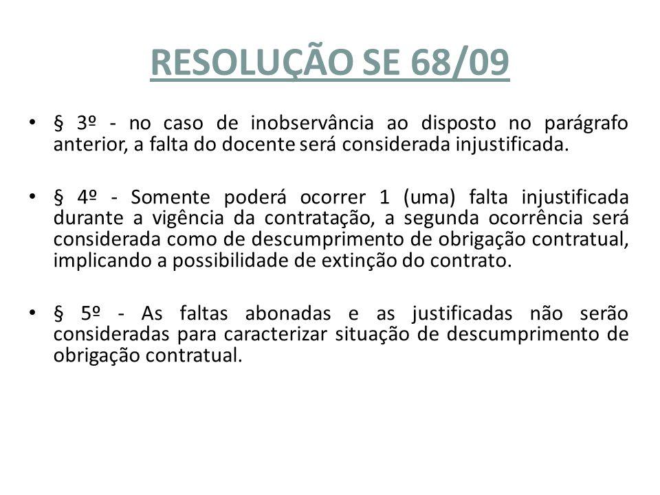 RESOLUÇÃO SE 68/09 § 3º - no caso de inobservância ao disposto no parágrafo anterior, a falta do docente será considerada injustificada.